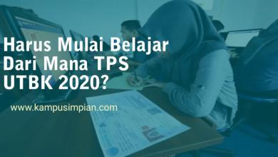 Photo of Harus Mulai Belajar dari Mana TPS UTBK 2020 Tahun ini Ya?